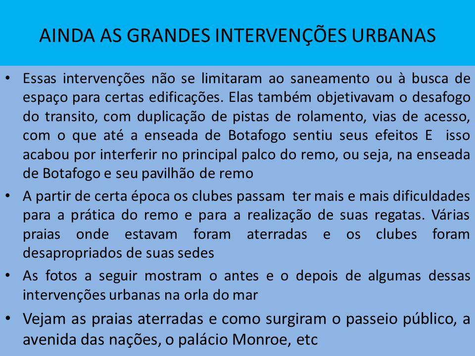 AINDA AS GRANDES INTERVENÇÕES URBANAS Essas intervenções não se limitaram ao saneamento ou à busca de espaço para certas edificações.