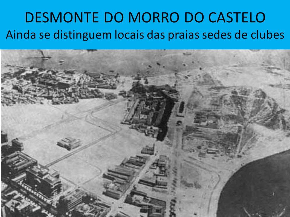 DESMONTE DO MORRO DO CASTELO Ainda se distinguem locais das praias sedes de clubes