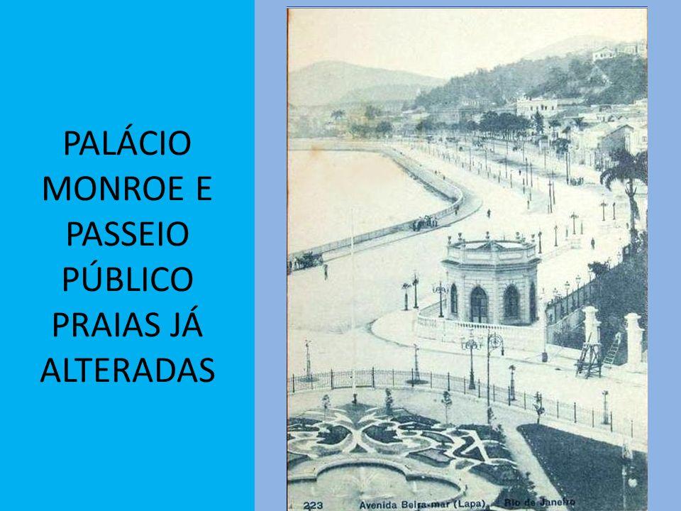 PALÁCIO MONROE E PASSEIO PÚBLICO PRAIAS JÁ ALTERADAS
