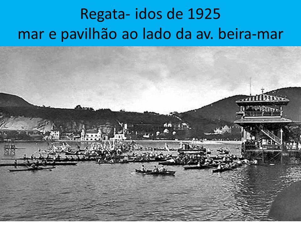 Regata- idos de 1925 mar e pavilhão ao lado da av. beira-mar
