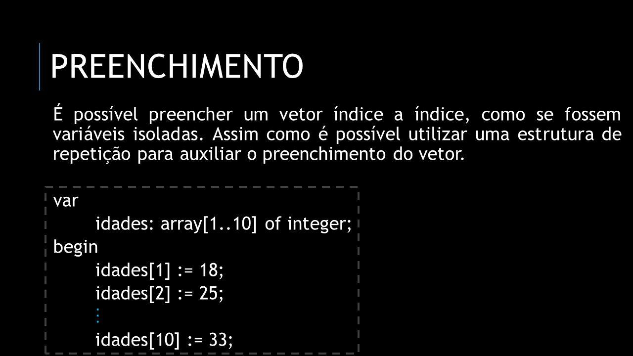 PESQUISA SEQUENCIAL var contador, item: integer; idades: array[1..10] of integer; achou: boolean; begin achou := false; for contador := 1 to 10 do if(idades[contador] = item) then achou := true; if(achou) then writeln(Seu item está presente no vetor) else writeln(Seu item não está presente no vetor); end.