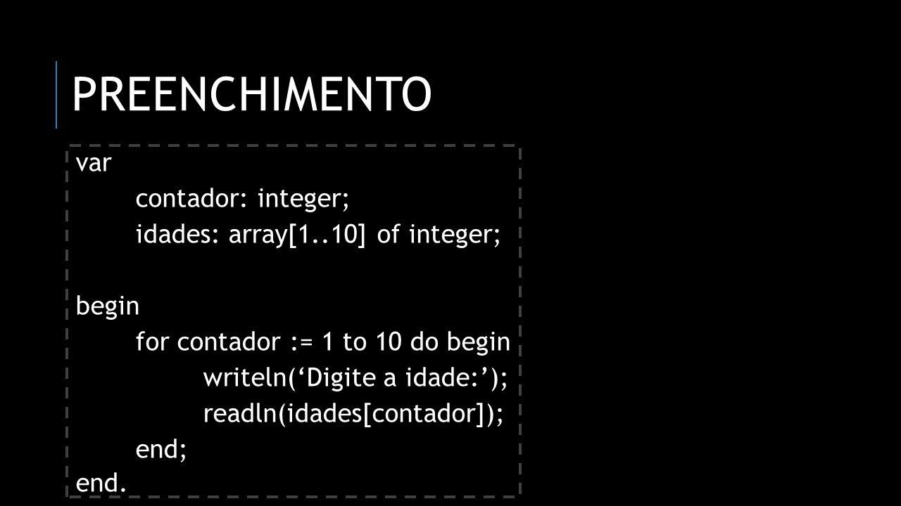 ORDENAÇÃO var a, b, temp: integer; idades: array[1..10] of integer; begin for a := 1 to 9 do for b := (a + 1) to 10 do if(idades[a] > idades[b]) then begin temp := idades[a]; idades[a] := idades[b]; idades[b] := temp; end; end.