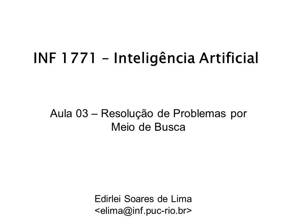 INF 1771 – Inteligência Artificial Aula 03 – Resolução de Problemas por Meio de Busca Edirlei Soares de Lima