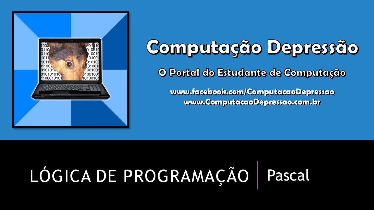 ANATOMIA DE UM PROGRAMA EM PASCAL Início:program [nome do programa]; uses crt; Meio:[definições das funções, procedimentos, variáveis...] Fim:begin [seu código aqui] end.