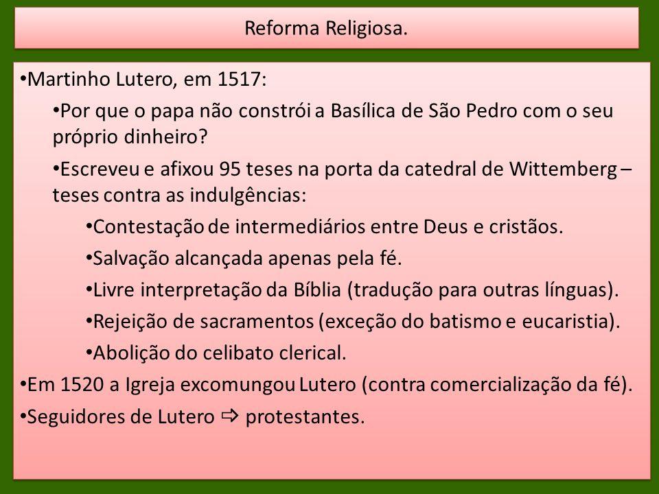 Martinho Lutero, em 1517: Por que o papa não constrói a Basílica de São Pedro com o seu próprio dinheiro? Escreveu e afixou 95 teses na porta da cated