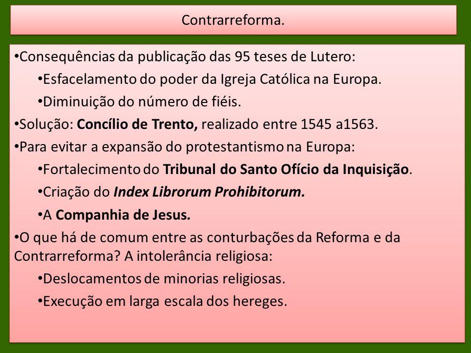 Consequências da publicação das 95 teses de Lutero: Esfacelamento do poder da Igreja Católica na Europa. Diminuição do número de fiéis. Solução: Concí