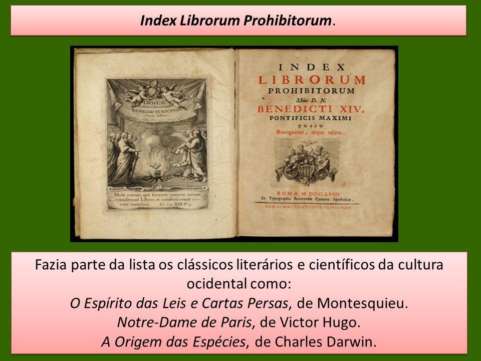 Index Librorum Prohibitorum. Fazia parte da lista os clássicos literários e científicos da cultura ocidental como: O Espírito das Leis e Cartas Persas