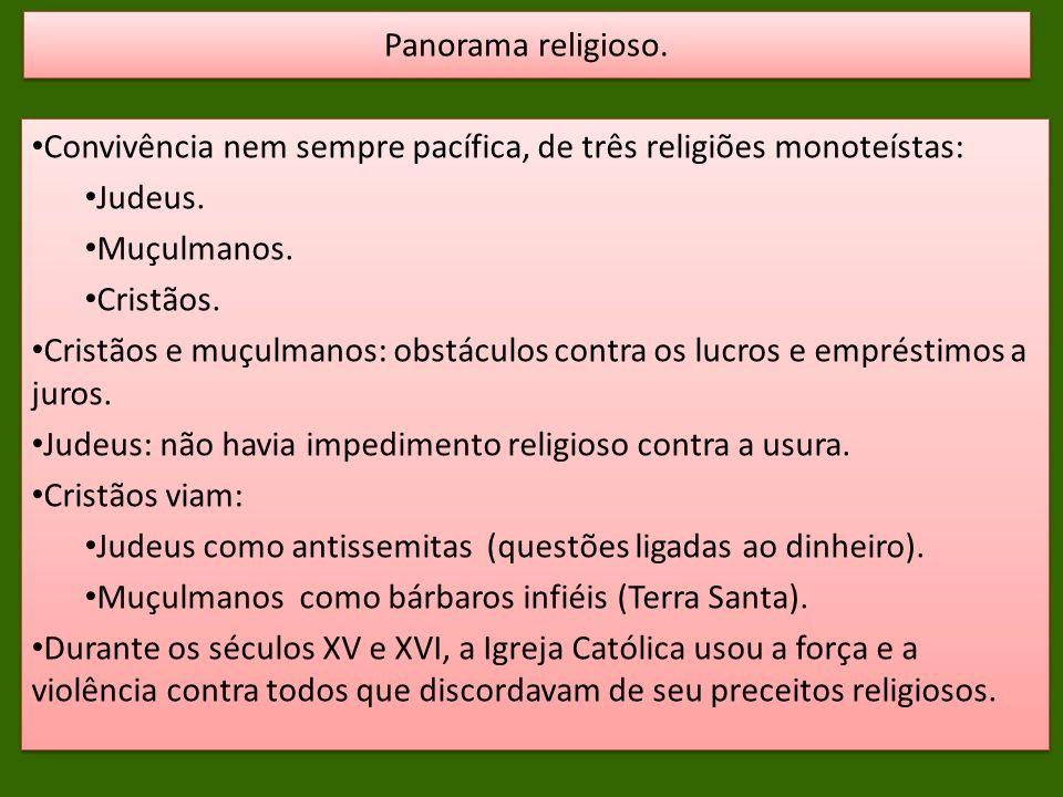 Convivência nem sempre pacífica, de três religiões monoteístas: Judeus. Muçulmanos. Cristãos. Cristãos e muçulmanos: obstáculos contra os lucros e emp