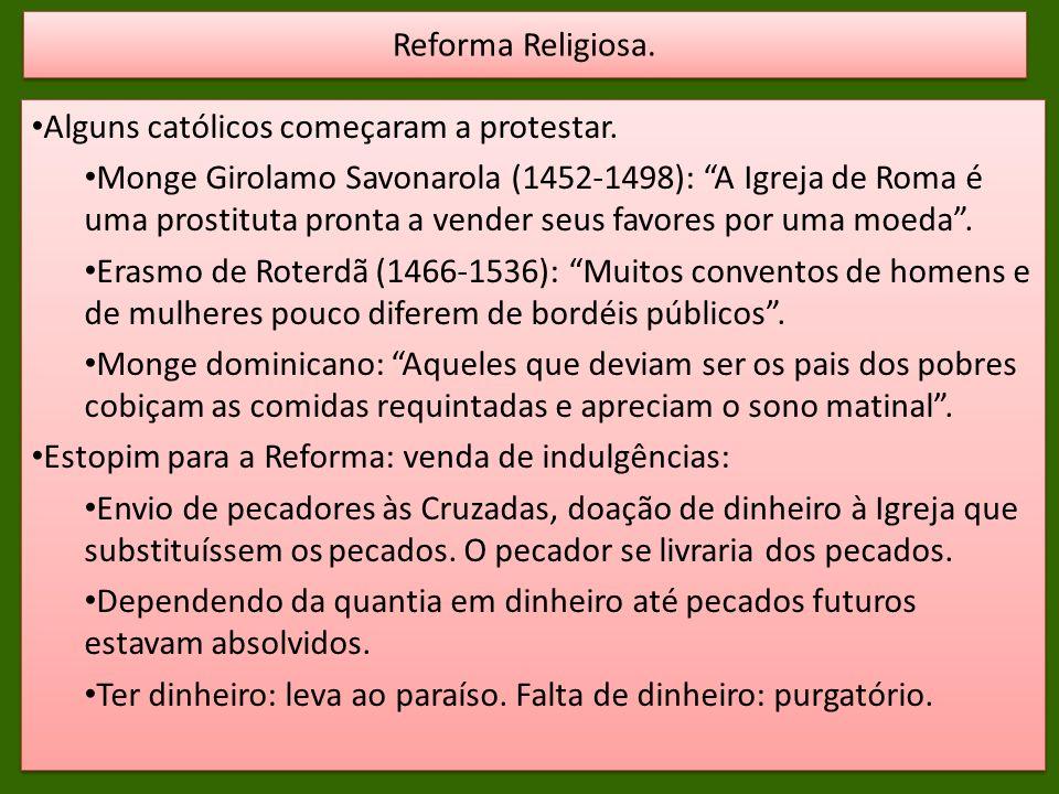 Alguns católicos começaram a protestar. Monge Girolamo Savonarola (1452-1498): A Igreja de Roma é uma prostituta pronta a vender seus favores por uma