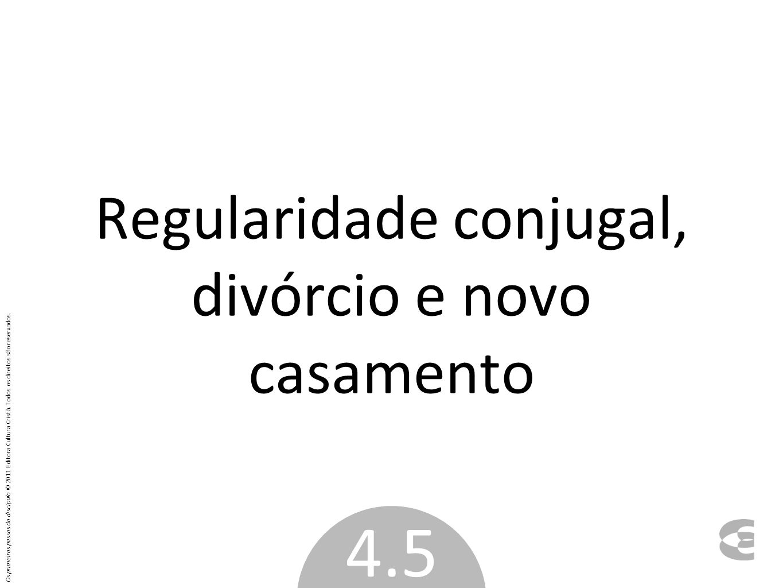 Regularidade conjugal, divórcio e novo casamento 4.5 Os primeiros passos do discípulo © 2011 Editora Cultura Cristã.