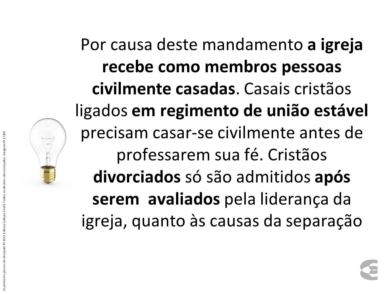 Por causa deste mandamento a igreja recebe como membros pessoas civilmente casadas.