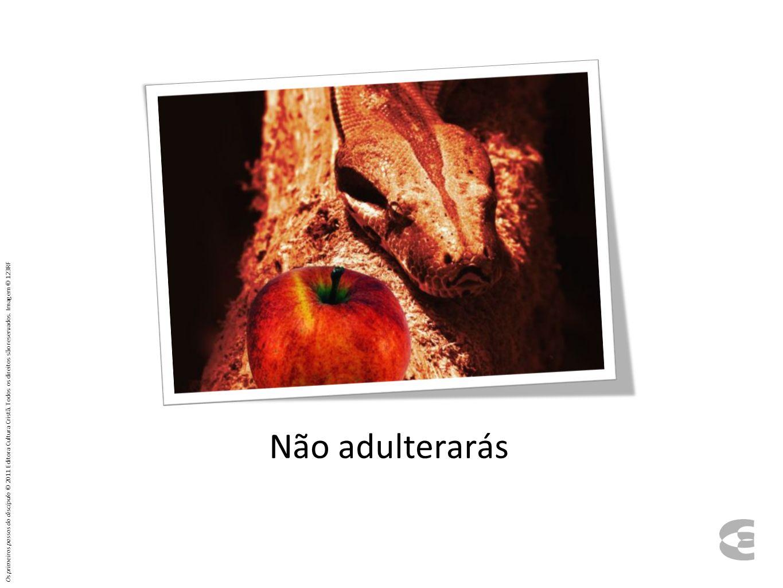 Não adulterarás Os primeiros passos do discípulo © 2011 Editora Cultura Cristã.