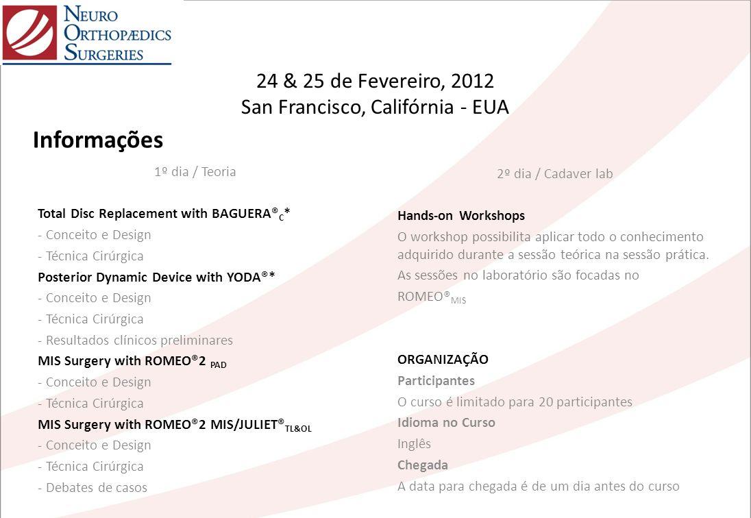 24 & 25 de Fevereiro, 2012 San Francisco, Califórnia - EUA 1º dia / Teoria Total Disc Replacement with BAGUERA® C * - Conceito e Design - Técnica Cirú