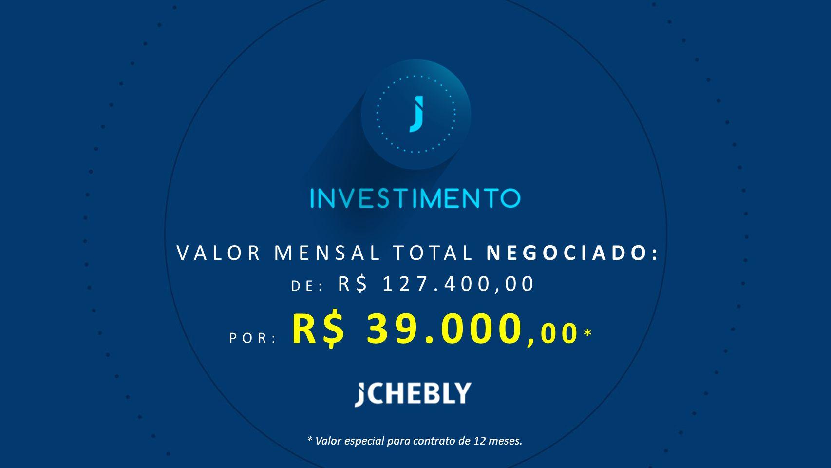 VALOR MENSAL TOTAL NEGOCIADO: DE: R$ 127.400,00 POR: R$ 39.000,00 * * Valor especial para contrato de 12 meses.