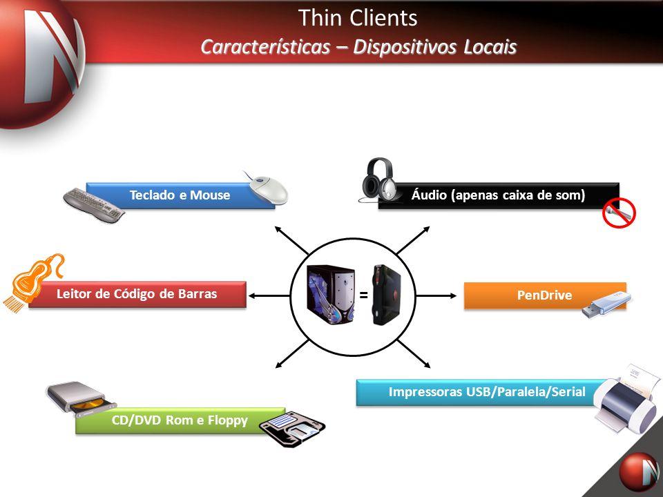 Thin Clients Características – Dispositivos Locais = Áudio (apenas caixa de som) Teclado e Mouse CD/DVD Rom e Floppy Impressoras USB/Paralela/Serial PenDrive Leitor de Código de Barras