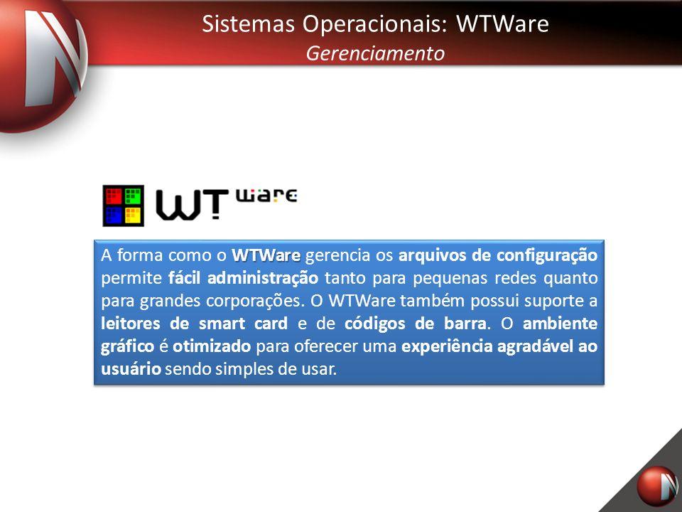 Gerenciamento WTWare A forma como o WTWare gerencia os arquivos de configuração permite fácil administração tanto para pequenas redes quanto para grandes corporações.
