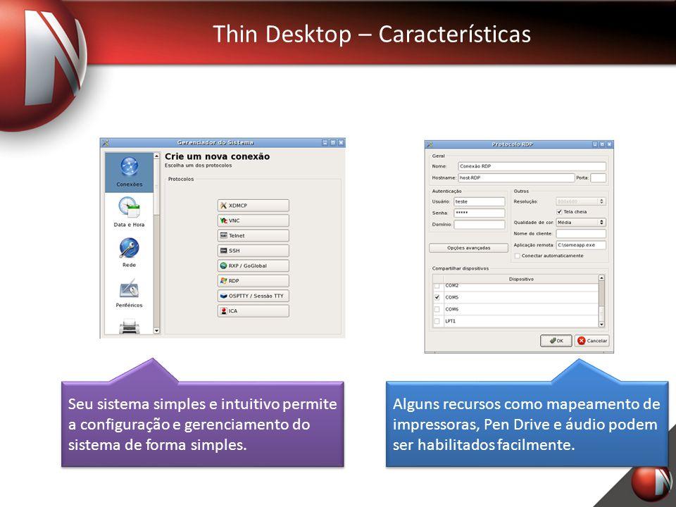 Thin Desktop – Características Seu sistema simples e intuitivo permite a configuração e gerenciamento do sistema de forma simples.