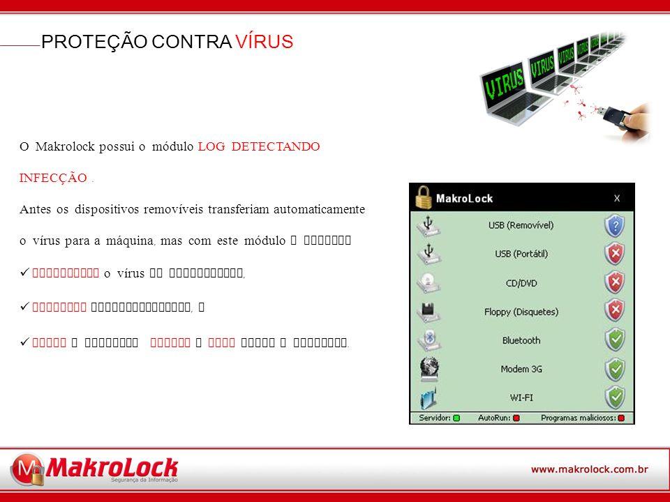 PROTEÇÃO CONTRA VÍRUS O Makrolock possui o módulo LOG DETECTANDO INFEC Ç ÃO.