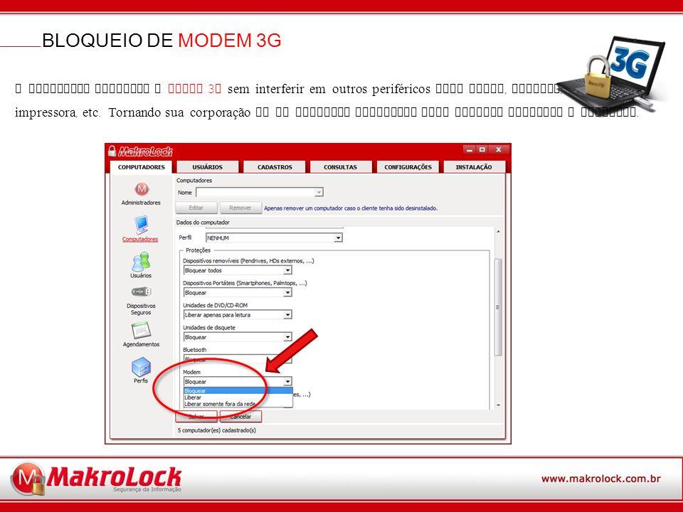 BLOQUEIO DE MODEM 3G O Makrolock bloqueia o MODEM 3 G sem interferir em outros periféricos como mouse, teclado, impressora, etc.