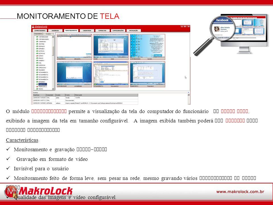 MONITORAMENTO DE TELA O módulo MONITORAMENTO permite a visualização da tela do computador do funcion á rio em TEMPO REAL, exibindo a imagem da tela em tamanho configur á vel.