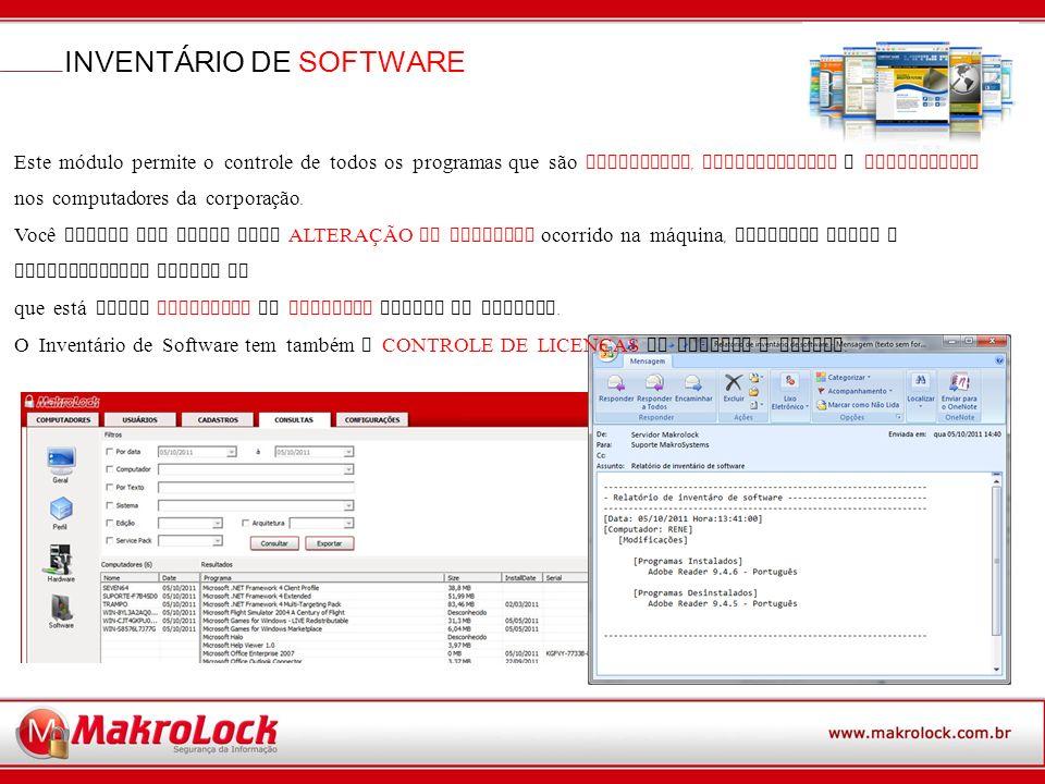 INVENTÁRIO DE SOFTWARE Este módulo permite o controle de todos os programas que são INSTALADOS, DESINSTALADOS e ATUALIZADOS nos computadores da corporação.