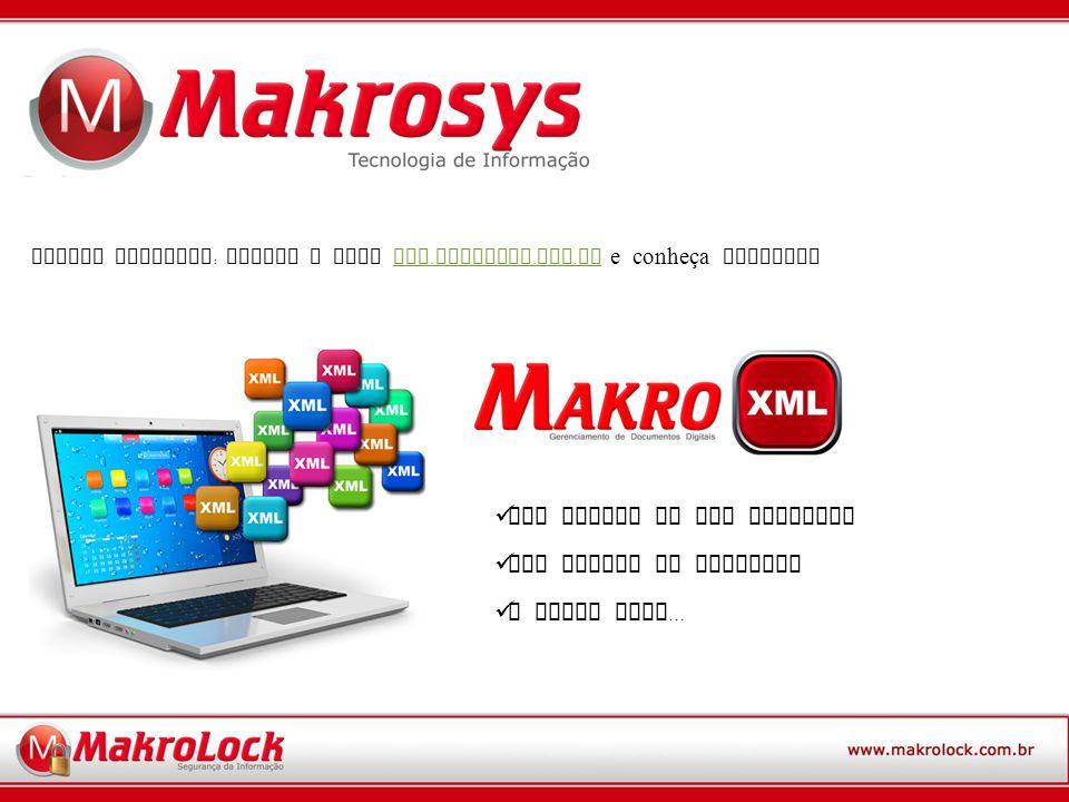 OUTROS PRODUTOS : Acesse o site www.makroxml. com.