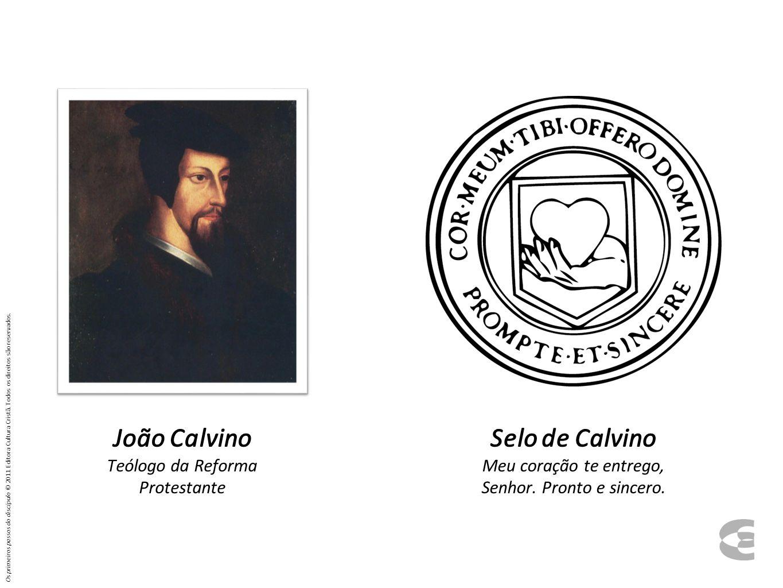 João Calvino Teólogo da Reforma Protestante Selo de Calvino Meu coração te entrego, Senhor.