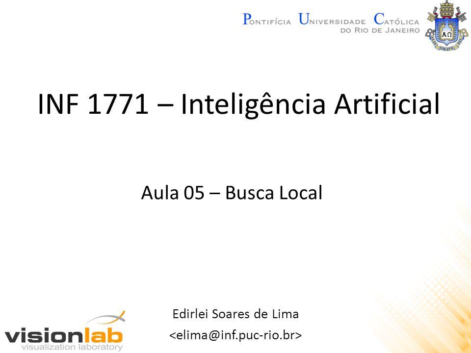 INF 1771 – Inteligência Artificial Edirlei Soares de Lima Aula 05 – Busca Local