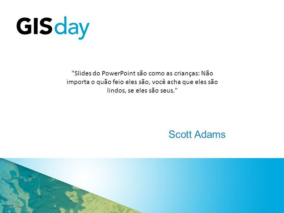 Slides do PowerPoint são como as crianças: Não importa o quão feio eles são, você acha que eles são lindos, se eles são seus. Scott Adams