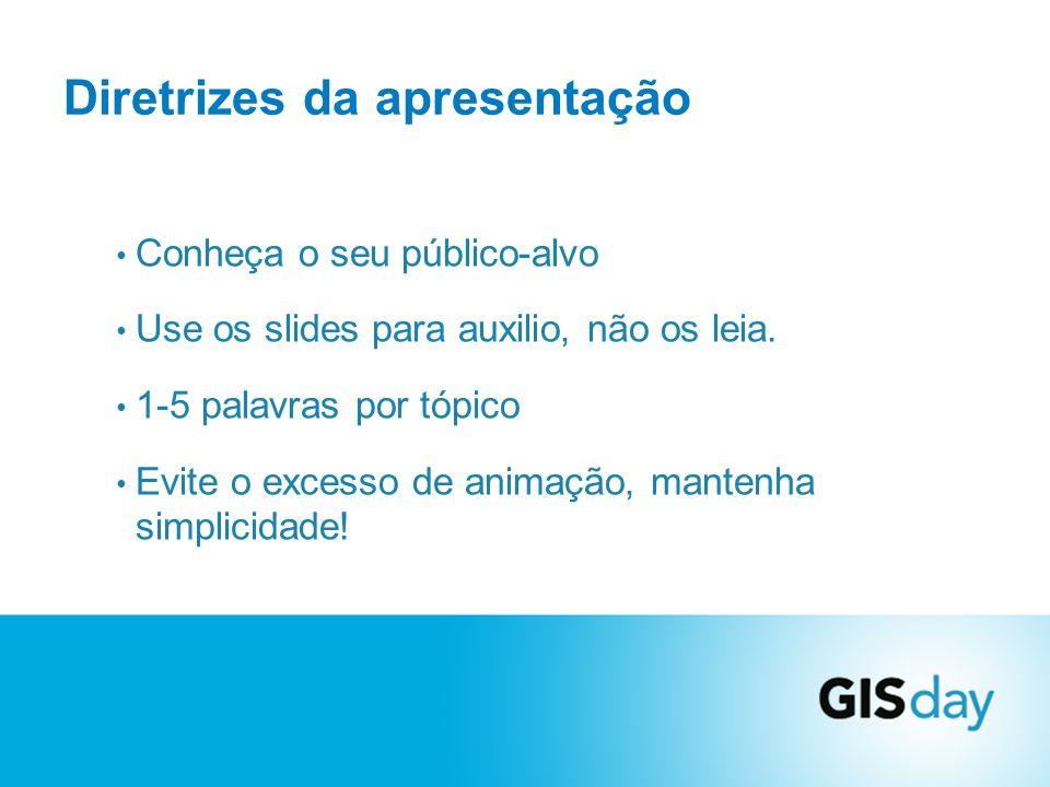 Conheça o seu público-alvo Use os slides para auxilio, não os leia. 1-5 palavras por tópico Evite o excesso de animação, mantenha simplicidade! Diretr