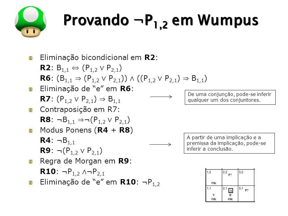 LOGO Provando ¬P 1,2 em Wumpus Eliminação bicondicional em R2: R2: B 1,1 (P 1,2 P 2,1 ) R6: (B 1,1 (P 1,2 P 2,1 )) ((P 1,2 P 2,1 ) B 1,1 ) Eliminação
