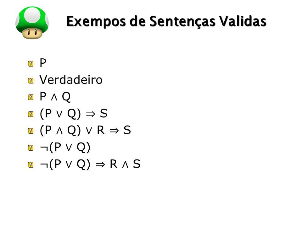 LOGO Exempos de Sentenças Validas P Verdadeiro P Q (P Q) S (P Q) R S ¬(P Q) ¬(P Q) R S