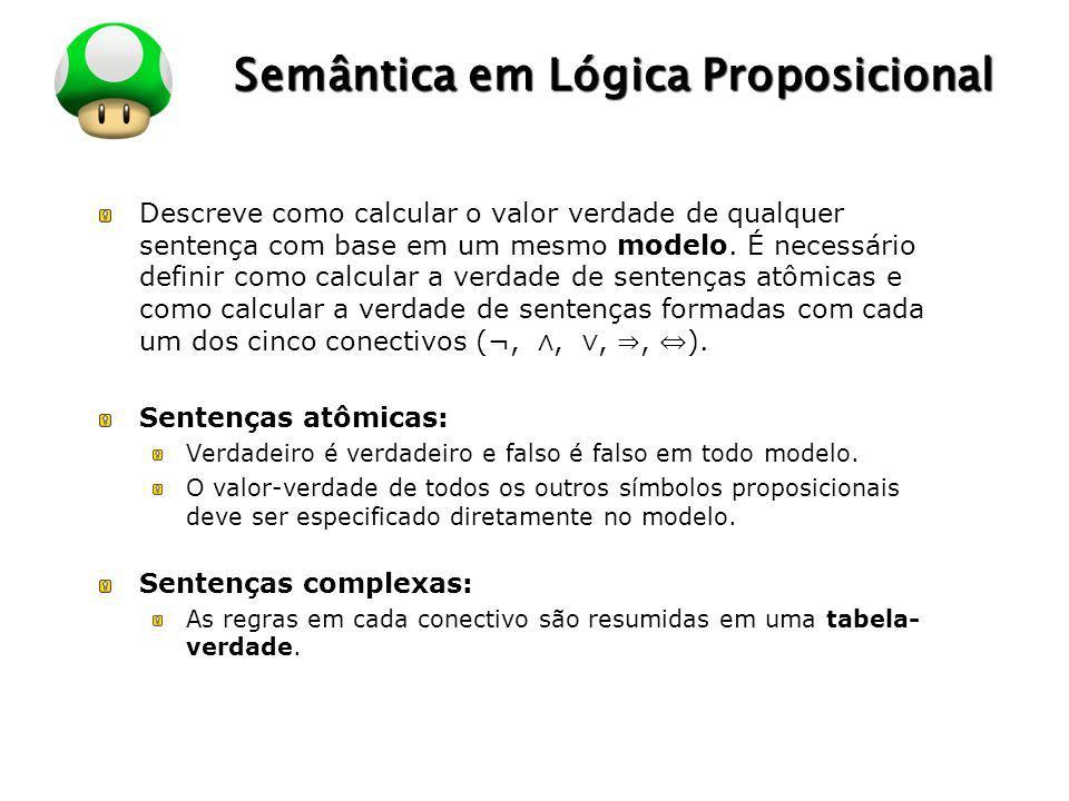 LOGO Semântica em Lógica Proposicional Descreve como calcular o valor verdade de qualquer sentença com base em um mesmo modelo. É necessário definir c