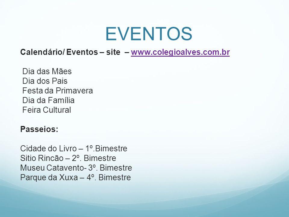 EVENTOS Calendário/ Eventos – site – www.colegioalves.com.brwww.colegioalves.com.br Dia das Mães Dia dos Pais Festa da Primavera Dia da Família Feira