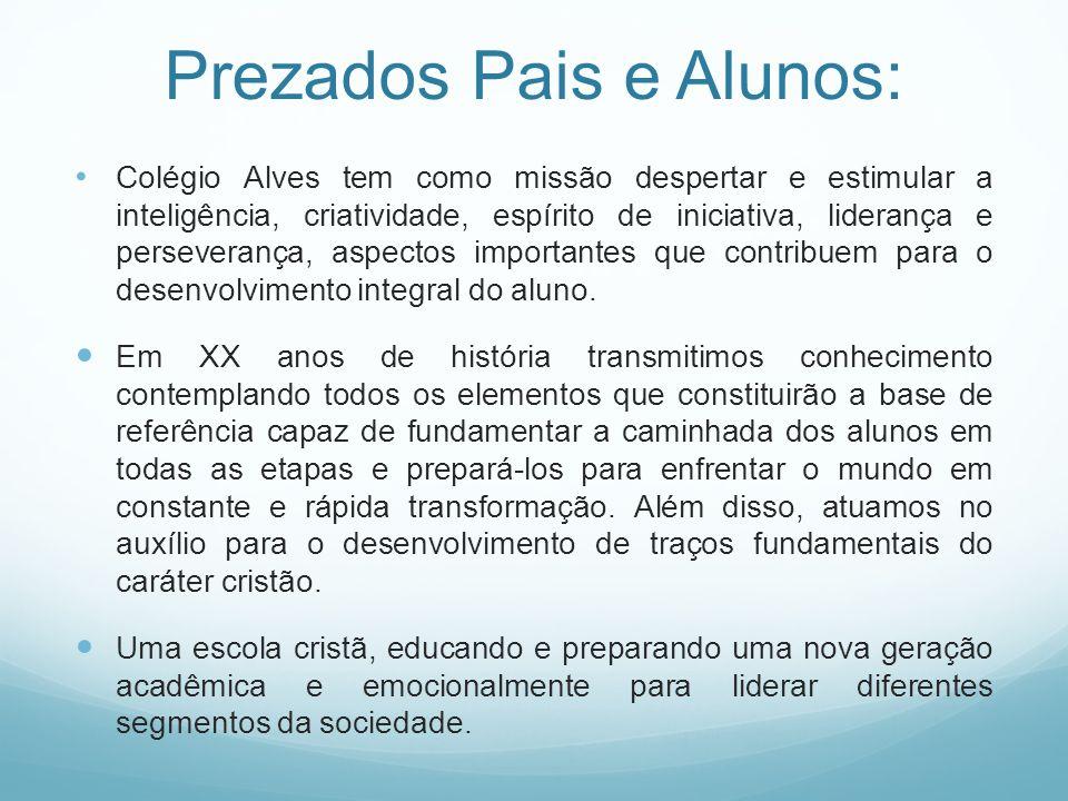 Prezados Pais e Alunos: Colégio Alves tem como missão despertar e estimular a inteligência, criatividade, espírito de iniciativa, liderança e persever