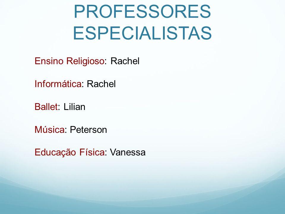 PROFESSORES ESPECIALISTAS Ensino Religioso: Rachel Informática: Rachel Ballet: Lilian Música: Peterson Educação Física: Vanessa