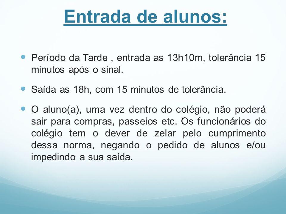 Entrada de alunos: Período da Tarde, entrada as 13h10m, tolerância 15 minutos após o sinal. Saída as 18h, com 15 minutos de tolerância. O aluno(a), um