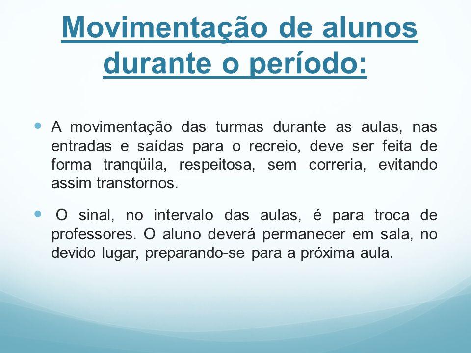 Movimentação de alunos durante o período: A movimentação das turmas durante as aulas, nas entradas e saídas para o recreio, deve ser feita de forma tr