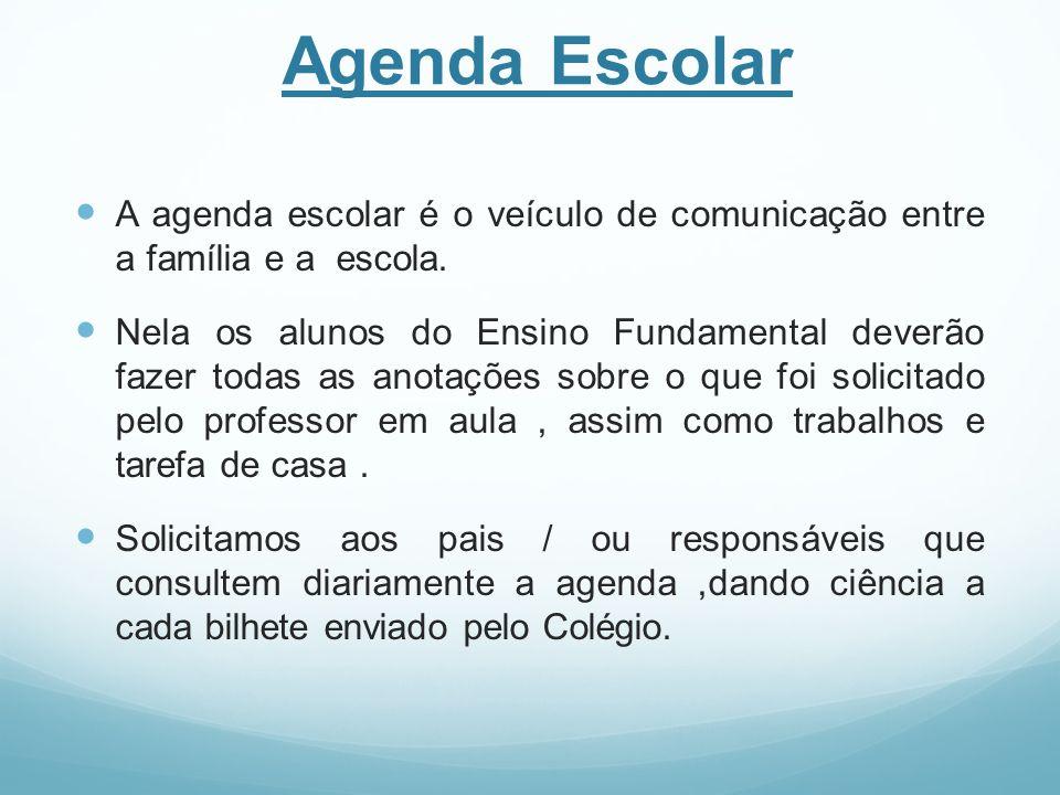 Agenda Escolar A agenda escolar é o veículo de comunicação entre a família e a escola. Nela os alunos do Ensino Fundamental deverão fazer todas as ano