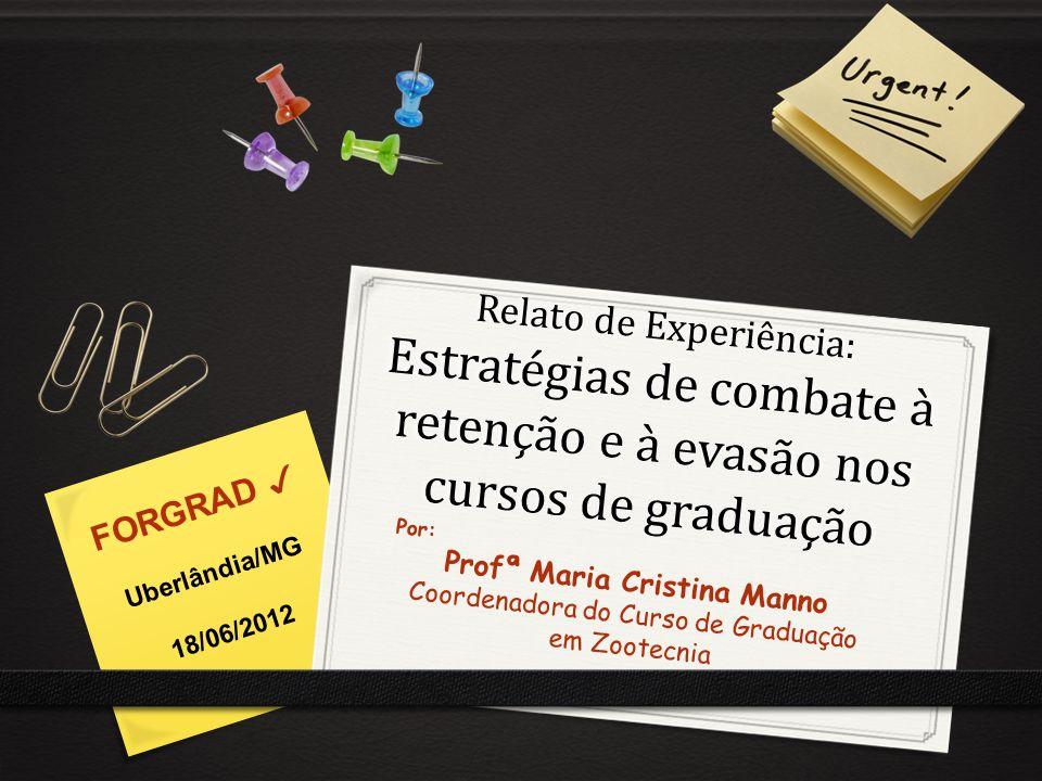 Relato de Experiência: Estratégias de combate à retenção e à evasão nos cursos de graduação Por: Profª Maria Cristina Manno Coordenadora do Curso de G