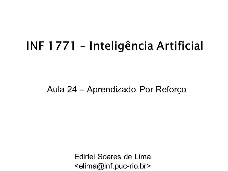 INF 1771 – Inteligência Artificial Aula 24 – Aprendizado Por Reforço Edirlei Soares de Lima