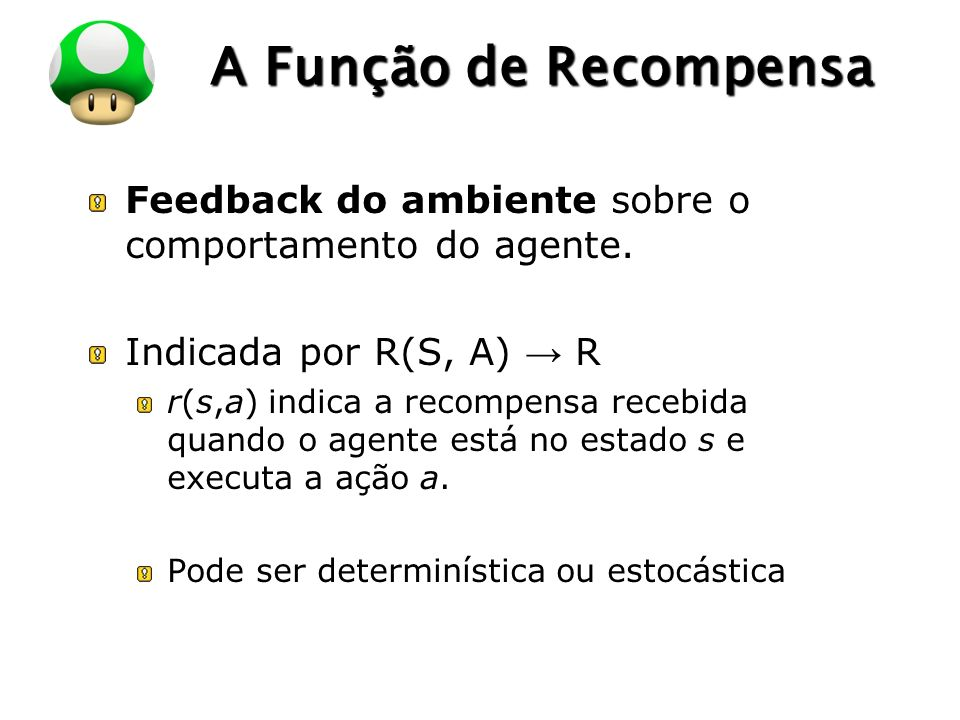 LOGO A Função de Recompensa Feedback do ambiente sobre o comportamento do agente.