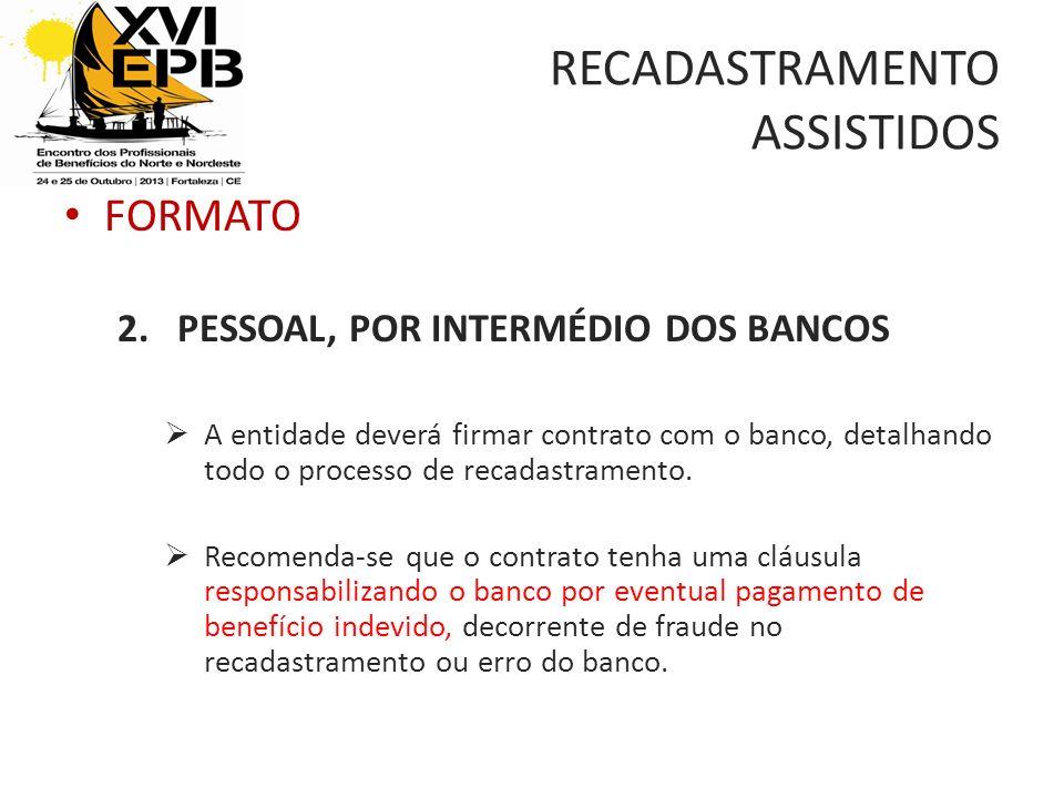 RECADASTRAMENTO ASSISTIDOS FORMATO 2.PESSOAL, POR INTERMÉDIO DOS BANCOS A entidade deverá firmar contrato com o banco, detalhando todo o processo de recadastramento.