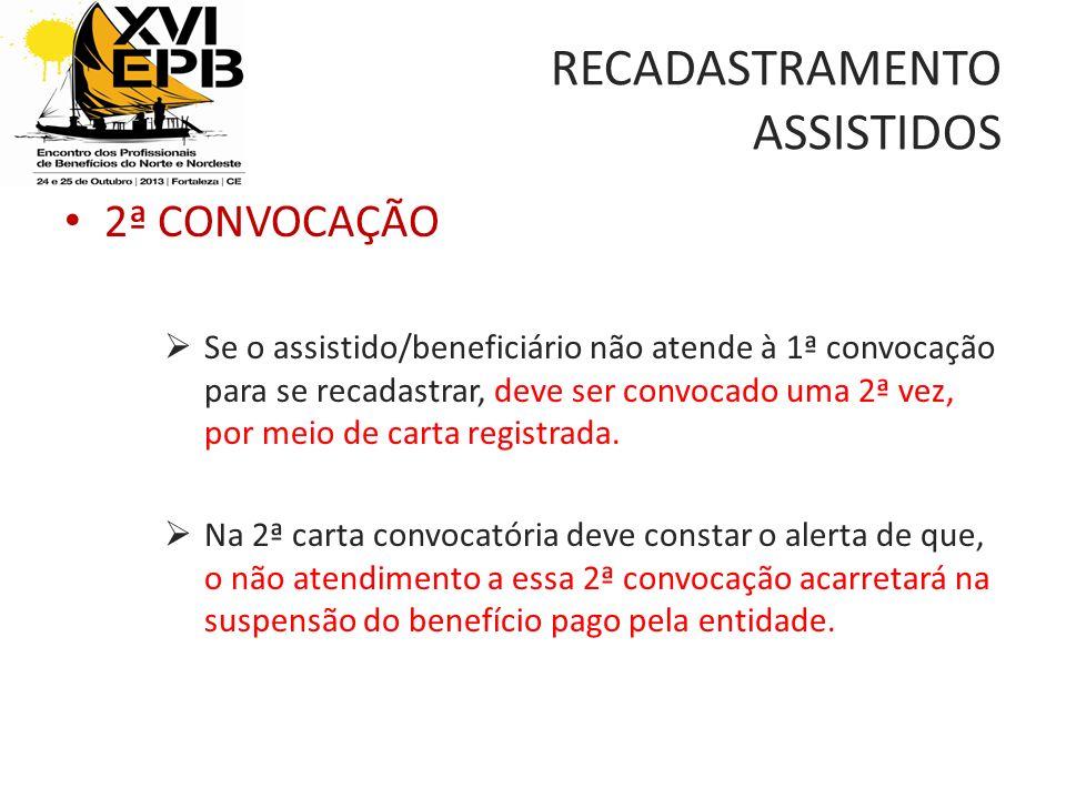 RECADASTRAMENTO ASSISTIDOS 2ª CONVOCAÇÃO Se o assistido/beneficiário não atende à 1ª convocação para se recadastrar, deve ser convocado uma 2ª vez, por meio de carta registrada.
