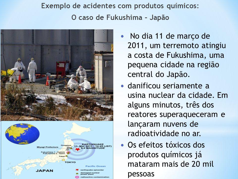 Exemplo de acidentes com produtos químicos: O caso de Fukushima – Japão No dia 11 de março de 2011, um terremoto atingiu a costa de Fukushima, uma peq