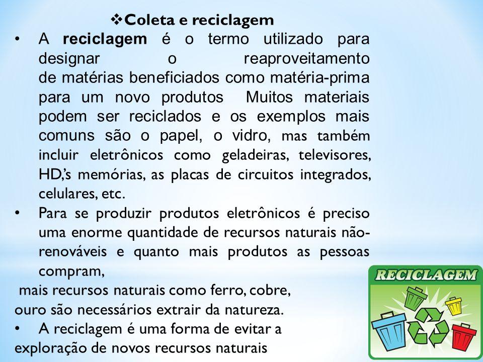 Coleta e reciclagem A reciclagem é o termo utilizado para designar o reaproveitamento de matérias beneficiados como matéria-prima para um novo produto