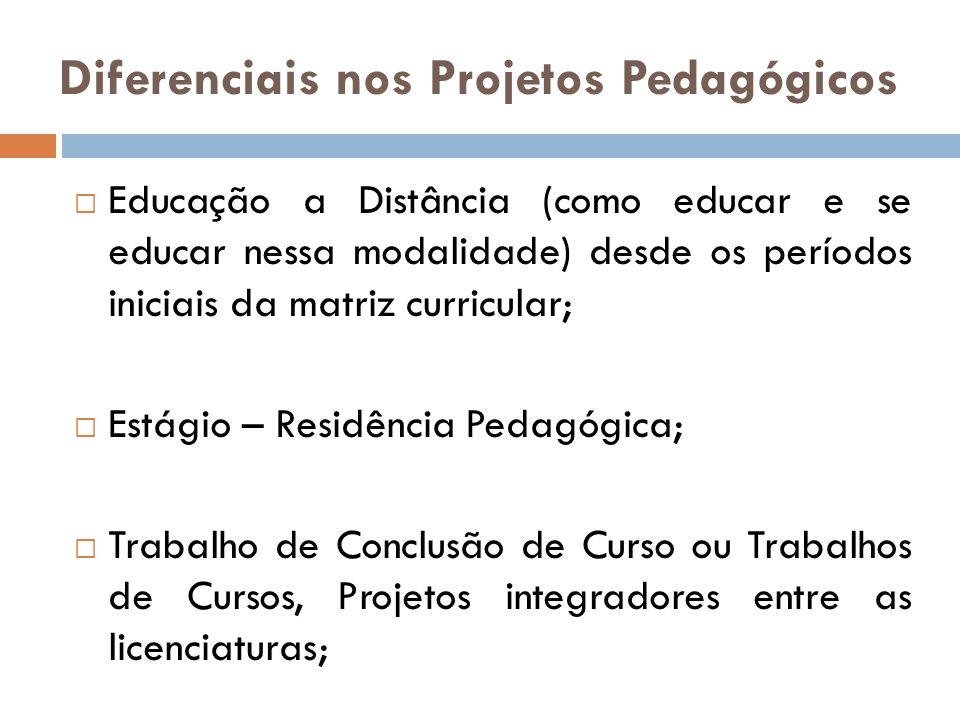 Diferenciais nos Projetos Pedagógicos Educação a Distância (como educar e se educar nessa modalidade) desde os períodos iniciais da matriz curricular;