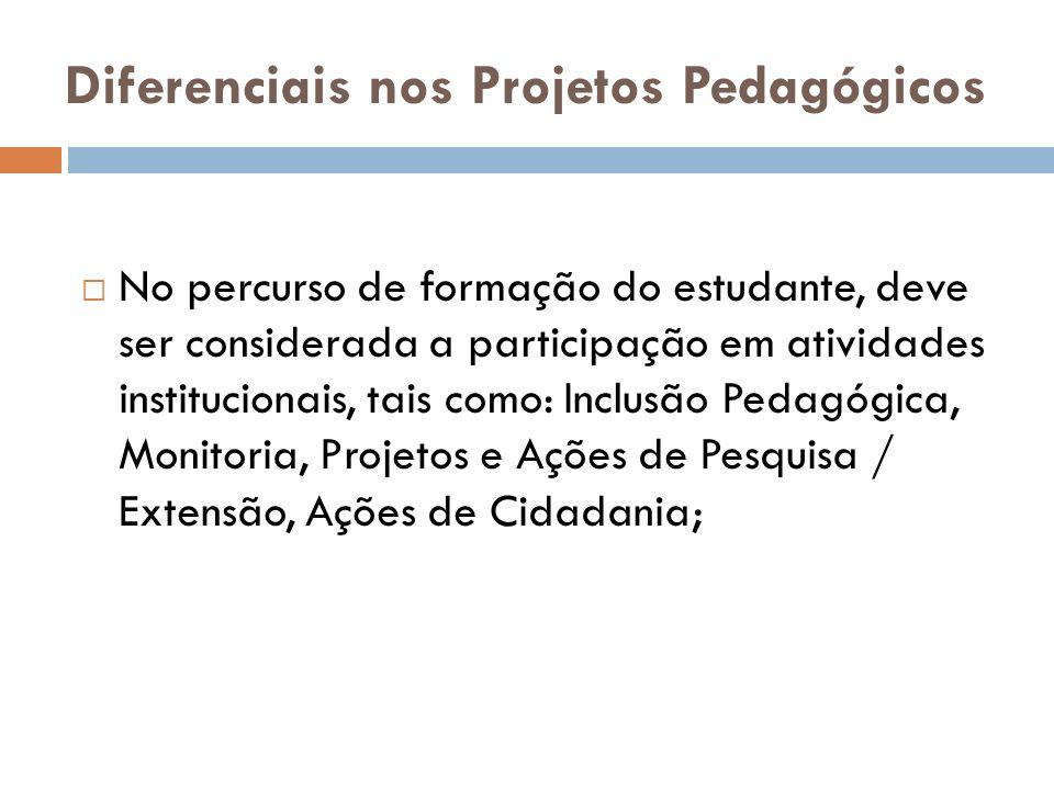 Diferenciais nos Projetos Pedagógicos No percurso de formação do estudante, deve ser considerada a participação em atividades institucionais, tais com