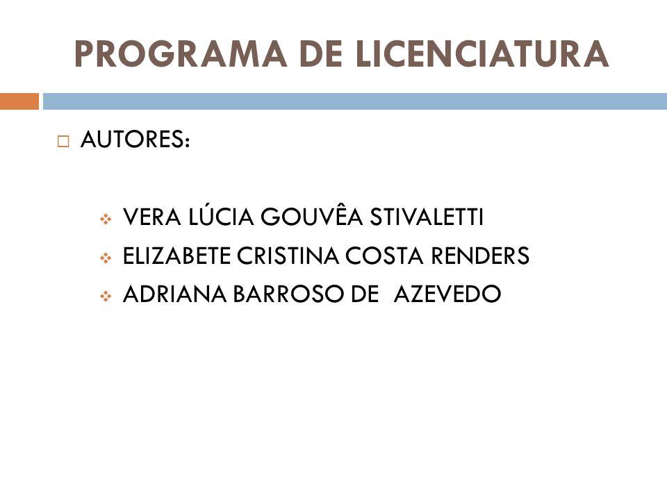 PROGRAMA DE LICENCIATURA AUTORES: VERA LÚCIA GOUVÊA STIVALETTI ELIZABETE CRISTINA COSTA RENDERS ADRIANA BARROSO DE AZEVEDO
