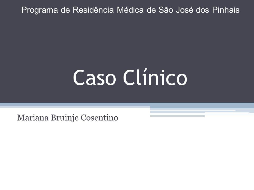 Caso Clínico Mariana Bruinje Cosentino Programa de Residência Médica de São José dos Pinhais